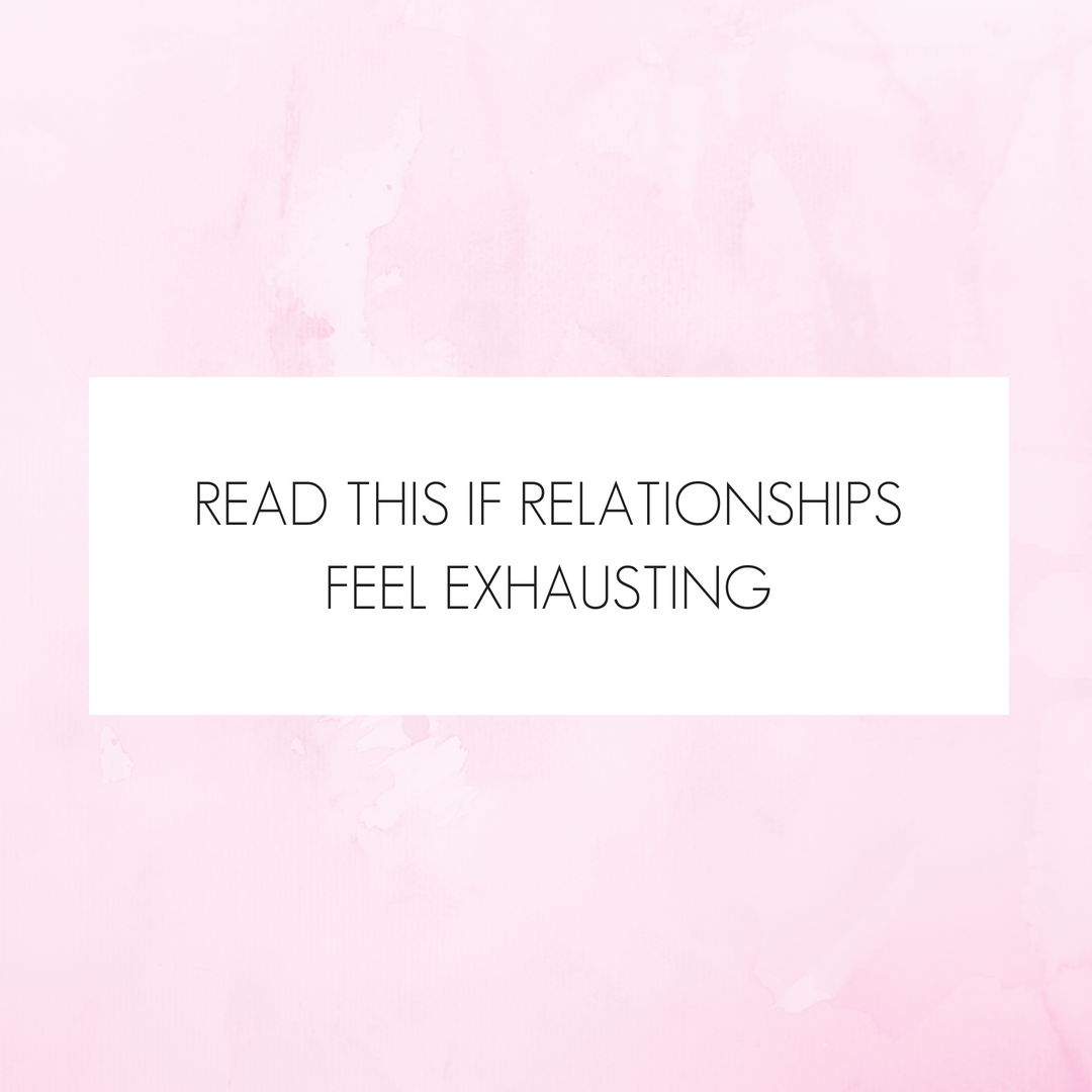 Read This If Relationships Feel Exhausting